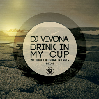 Dj Vivona - Drink In My Cup (incl. Rocco & Toto Chiavetta Remixes) - SNK001 Cover