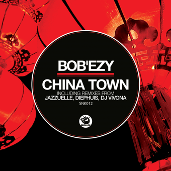 Bob'Ezy - China Town (incl. Jazzuelle, Diephuis and Dj Vivona Remixes) - SNK012 Cover