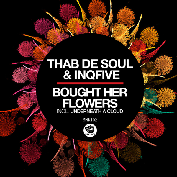 Thab De Soul & InQfive - Bought Her Flowers (incl. Underneath A Cloud) - SNK102 Cover