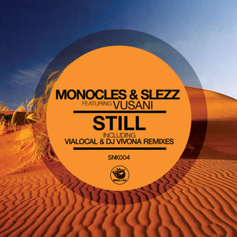 Monocles & Slezz feat. Vusani - Still (Incl. Vialocal & Dj Vivona Remixes) - SNK004 Cover