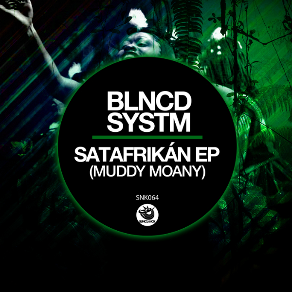 BLNCD SYSTM - SatAfrikán EP (Muddy Moany) - SNK064 Cover