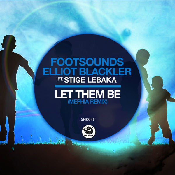 Footsounds, Elliot Blackler feat. Stige Lebaka - Let Them Be (Mephia Remixes) - SNK076 Cover