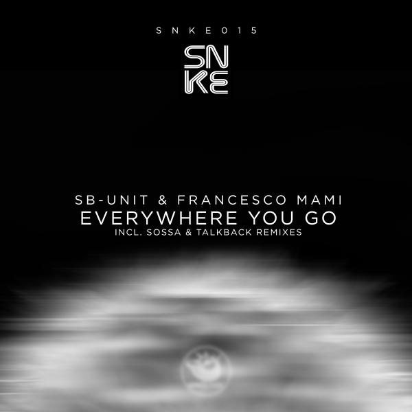 SB-Unit & Francesco Mami - Everywhere You Go (incl. Sossa and Talkback Remixes) - SNKE015 Cover